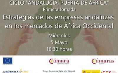 """CICLO """"ANDALUCÍA, PUERTA DE ÁFRICA"""". Primera Jornada: Estrategias de las empresas andaluzas en los mercados de África Occidental"""
